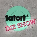 TATORT - DIE SHOW!